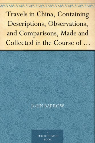 Couverture du livre Travels in China, Containing Descriptions, Observations, and Comparisons, Made and Collected in the Course of a Short Residence at the Imperial Palace ... from Pekin to Canton (English Edition)