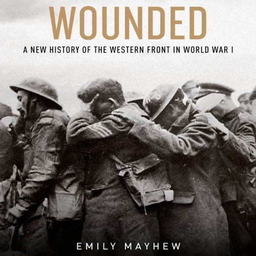 Wounded: A New History of the Western Front in World War I audiobook cover art