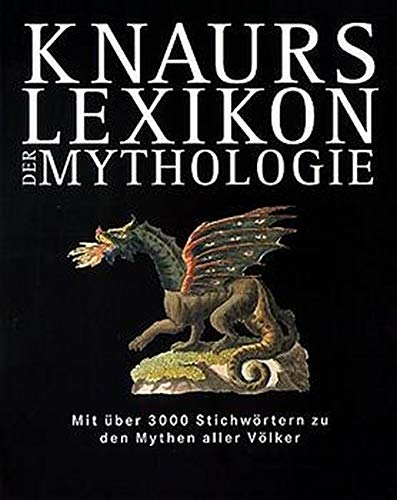 Knaurs Lexikon der Mythologie: Mit über 3000 Stichwörtern zu den Mythen aller Völker