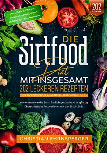 Die Sirtfood Diät – Mit 202 leckeren Rezepten den Stoffwechsel ankurbeln und wohlfühlen.: Abnehmen wie die Stars. Endlich gesund und langfristig überschüssiges Fett verlieren mit der Sirtuin Diät