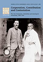 Cooperation, Contribution and Contestation: The Jain Community, Colonialism and Jainological Scholarship, 1800-1950
