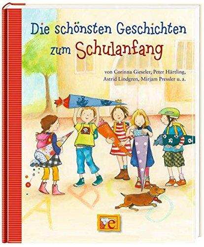 Die schönsten Geschichten zum Schulanfang: von Corinna Gieseler, Peter Härtling, Astrid Lindgren, Mirjam Pressler