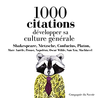 Développer sa culture générale en 1000 citations                   De :                                                                                                                                 William Shakespeare,                                                                                        Friedrich Nietzsche,                                                                                        Confucius,                   and others                          Lu par :                                                                                                                                 Nicolas Planchais,                                                                                        Patrick Blandin,                                                                                        Élodie Huber,                   and others                 Durée : 4 h et 22 min     1 notation     Global 1,0
