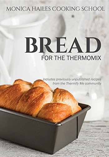 Monica Hailes Cooking School: Bread for the Thermomix (English Edition)