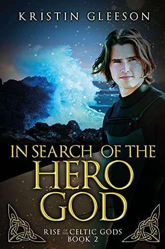 In Search of the Hero God: A Celtic Urban Fantasy (Rise of the Celtic Gods Book 2)