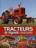 Tracteurs de légende - Découvrez les modèles mythiques en 650 photos - Editions de l'Imprévu - 06/10/2017