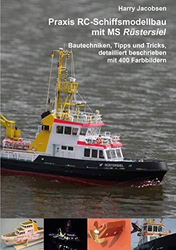 Praxis RC-Schiffsmodellbau mit MS Rüstersiel: Bautechniken, Tipps und Tricks, detailliert beschrieben mit 400 Farbbildern