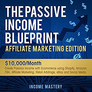 The Passive Income Blueprint Affiliate Marketing Edition     Create Passive Income with Ecommerce Using Shopify, Amazon FBA, Affiliate Marketing, Retail Arbitrage, eBay and Social Media              By:                                                                                                                                 Income Mastery                               Narrated by:                                                                                                                                 Macken Murphy                      Length: 3 hrs and 7 mins     Not rated yet     Overall 0.0