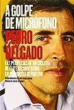 A golpe de micrófono (2.ª edición): Las peripecias de un ciclista de élite reconvertido en periodista deportivo