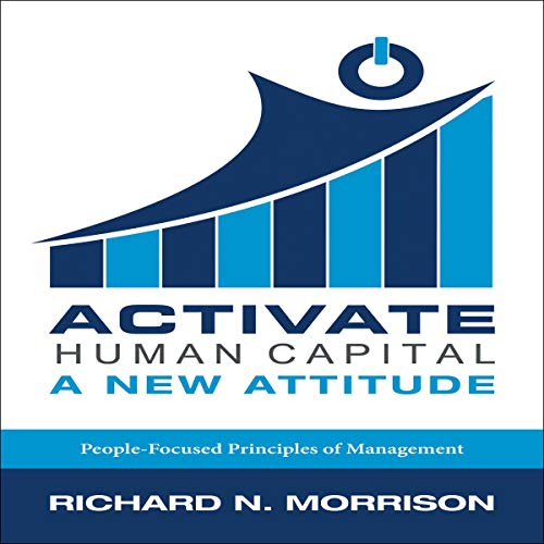 Activate Human Capital: A New Attitude Audiobook By Richard N. Morrison cover art