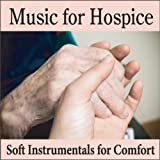 Music for Hospice: Soft Instrumentals for Comfort, Hospice Care Music