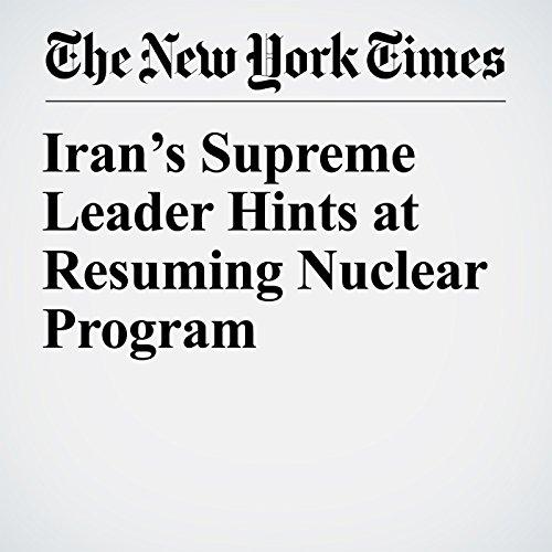Iran's Supreme Leader Hints at Resuming Nuclear Program copertina