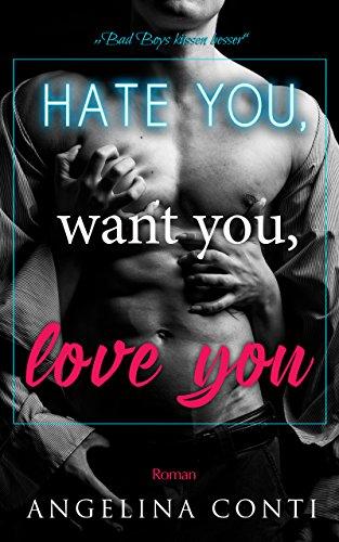 Hate you, want you, love you: Bad Boys küssen besser (GiB 1)