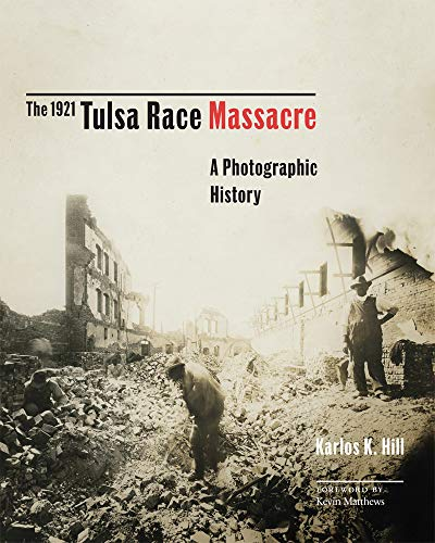 The 1921 Tulsa Race Massacre: A Photographic History (Volume 1) (Greenwood Cultural Center Series in...