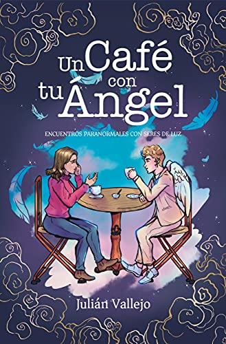 Un café con tu ángel: Relatos paranormales con seres de luz
