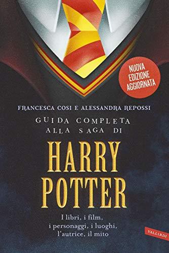Guida completa alla saga di Harry Potter. I libri, i film, i personaggi, i luoghi, l'autrice, il mito. Nuova ediz.