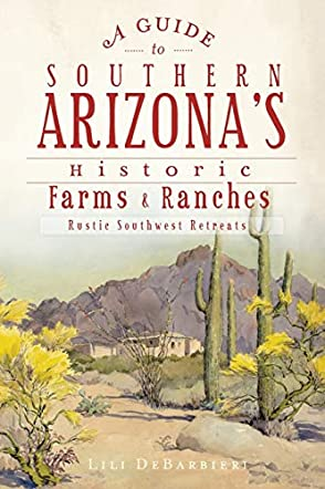 A Guide to Southern Arizona's Historic Farms and Ranches