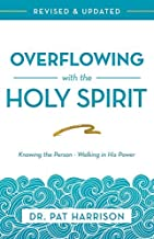 Overflowing with the Holy Spirit: Knowing the Person - Walking in His Power (Revised and Updated)