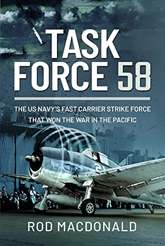 Task Force 58: The US Navy's Fast Carrier Strike Force that Won the War in the Pacific