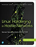 Linux Hardening in Hostile Networks: Server Security from TLS to Tor (Pearson Open Source Software Development Series) (English Edition)