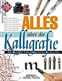 Alles über die Kalligrafie: Das komplette Nachschlagewerk für den Schriftkünstler