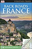 DK Eyewitness Back Roads France (Travel Guide)
