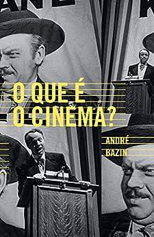 O que é o cinema? por [André Bazin]