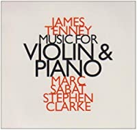 James Tenney: Music for Violin & Piano (1999-07-28)