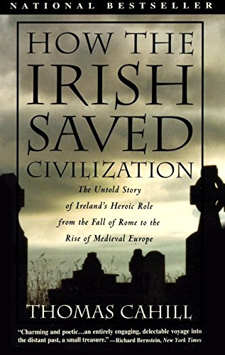 Compare Textbook Prices for How the Irish Saved Civilization: The Untold Story of Ireland's Heroic Role From the Fall of Rome to the Rise of Medieval Europe The Hinges of History 1st Edition ISBN 9780385418492 by Cahill, Thomas
