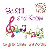 Be Still and Know: Songs for Children and Worship
