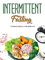 Intermittent Fasting: to Build Muscle and Burn Fat