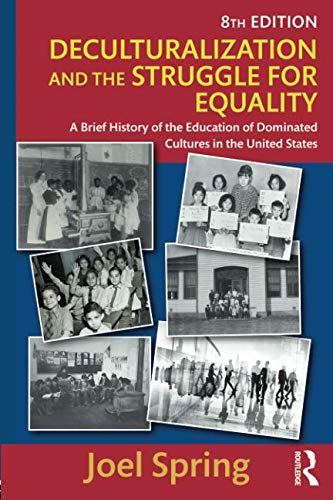 Deculturalization And The Struggle For Equality A Brief History Of The Education Of Dominated Cultures In The United States Sociocultural Political And Historical Studies In Education