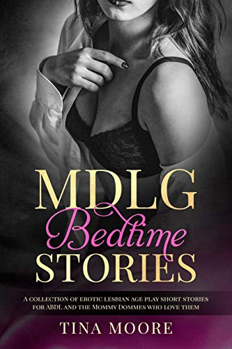 MDLG Bedtime Stories: A collection of erotic lesbian age play short stories for ABDL and the Mommy Dommes who love them