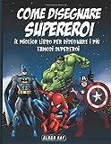 Come disegnare Supereroi: il miglior libro per disegnare i più famosi Supereroi...