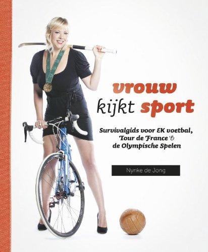 Vrouw kijkt sport: survivalgids voor EK voetbal, Tour de France & de Olympische Spelen