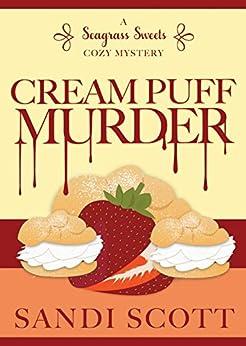 Cream Puff Murder: A Seagrass Sweets Cozy Mystery (Book 1) by [Sandi Scott]