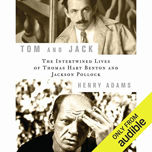 Tom and Jack     The Intertwined Lives of Thomas Hart Benton and Jackson Pollock              By:                                                                                                                                 Henry Adams                               Narrated by:                                                                                                                                 Wayne Thompson                      Length: 11 hrs and 47 mins     31 ratings     Overall 4.4