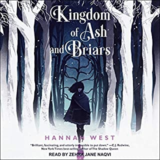 Kingdom of Ash and Briars     Nissera Chronicles Series, Book 1              By:                                                                                                                                 Hannah West                               Narrated by:                                                                                                                                 Zehra Jane Naqvi                      Length: 10 hrs and 34 mins     Not rated yet     Overall 0.0