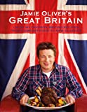 Jamie Oliver s Great Britain: 130 of My Favorite British Recipes, from Comfort Food to New Classics