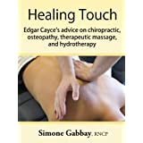 Healing Touch: Edgar Cayce's Advice on Chiropractic, Osteopathy, Therapeutic Massage, and Hydrotherapy (English Edition)