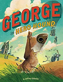 George the Hero Hound by [Jeffrey Ebbeler]