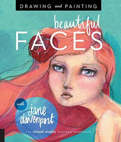 Drawing and Painting Beautiful Faces: A Mixed-Media Portrait Workshop (English Edition)