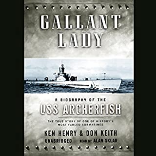 Gallant Lady     A Biography of the USS Archerfish              By:                                                                                                                                 Don Keith,                                                                                        Ken Henry                               Narrated by:                                                                                                                                 Alan Sklar                      Length: 14 hrs and 32 mins     68 ratings     Overall 3.7