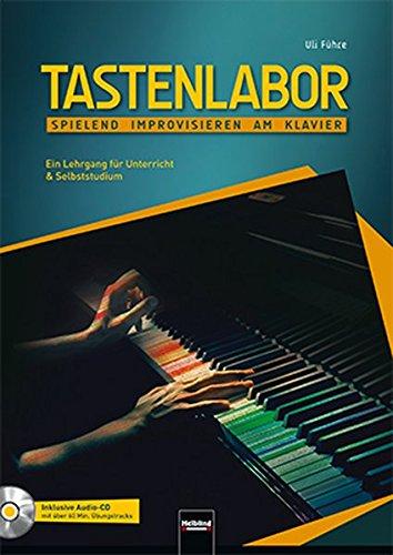 Tastenlabor, inkl. CD: Spielend improvisieren am Klavier. Ein Lehrgang für Unterricht und Selbststudium