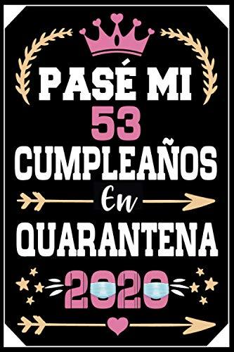 Mon Pasé Mi 53 Cumpleaños En Cuarentena 2020: Regalo de cumpleaños de 53 años para mujeres hombre mama papa, regalo de cumpleaños para niñas tía novia ... de cumpleaños 53 años, 15.24x22.86 cm