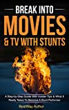 Break Into Movies & TV With Stunts: A Step-by-Step Guide With Insider Tips & What It Really Takes To Become A Stunt-Performer (English Edition)