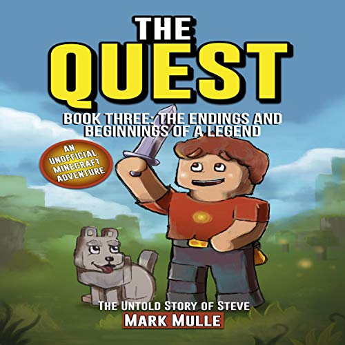 The Quest: The Untold Story of Steve, Book Three: The Endings and Beginnings of a Legend     An Unofficial Minecraft Book for Kids Ages 9 - 12 (Preteen)              By:                                                                                                                                 Mark Mulle                               Narrated by:                                                                                                                                 David Van der Molen                      Length: 37 mins     Not rated yet     Overall 0.0