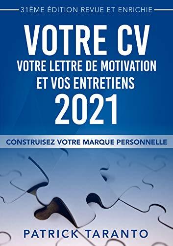 Votre CV, votre lettre de motivation et vos entretiens 2021: Construisez votre marque personnelle