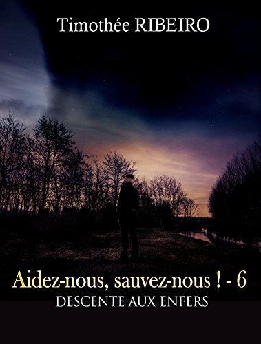 Aidez-nous, sauvez-nous ! - 6 Descente aux enfers (French Edition)