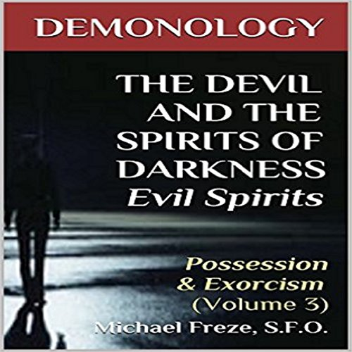 Demonology - the Devil and the Spirits of Darkness Evil Spirits audiobook cover art